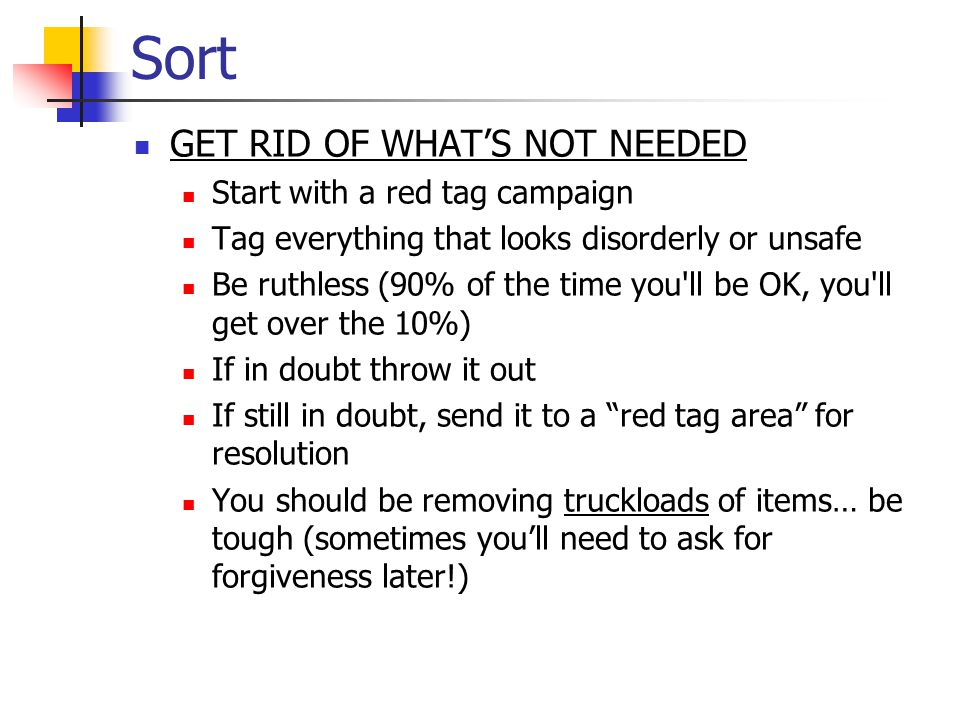Sort GET RID OF WHAT'S NOT NEEDED Start with a red tag campaign