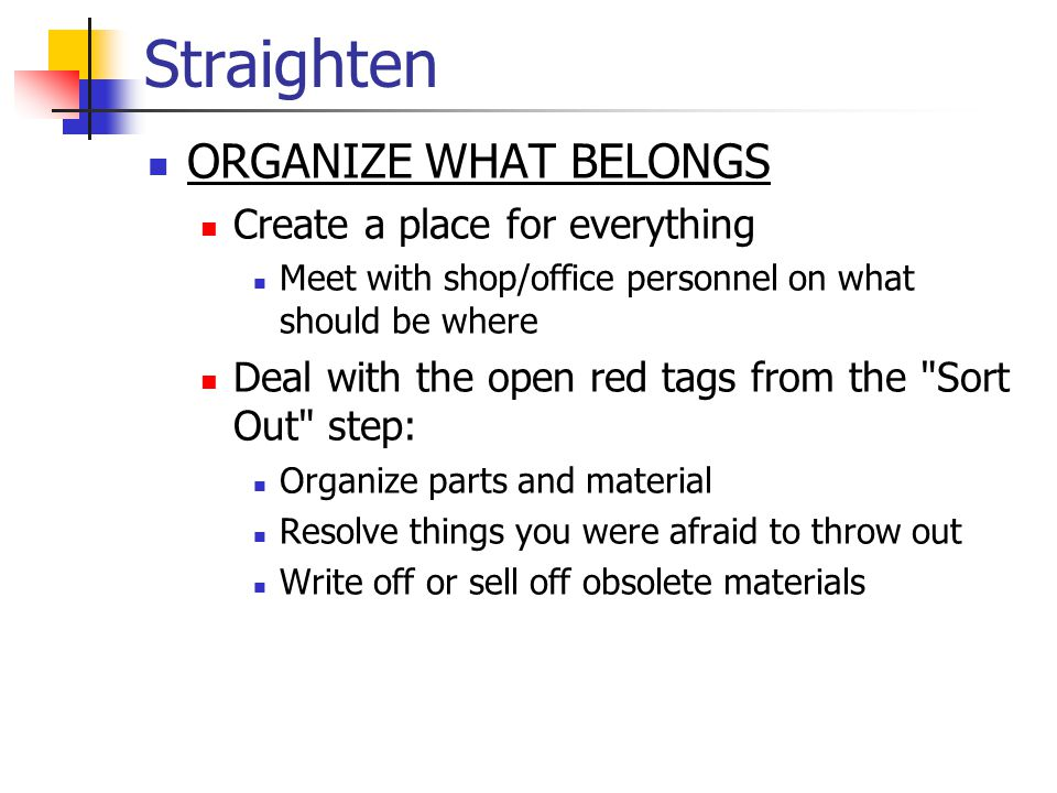 Straighten ORGANIZE WHAT BELONGS Create a place for everything