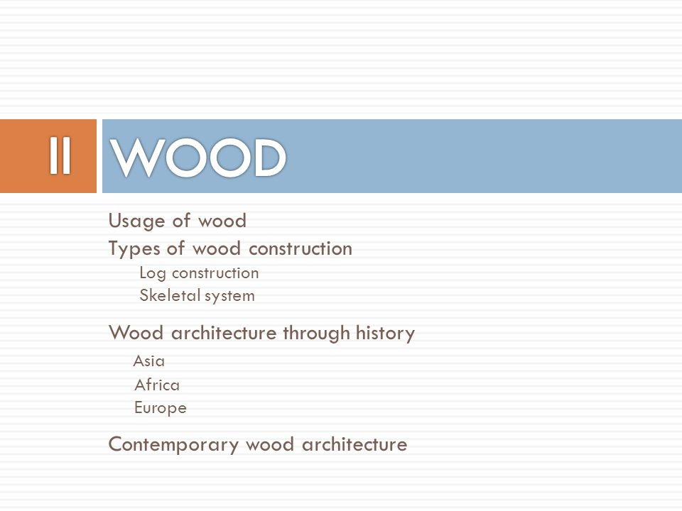 II WOOD Usage of wood Types of wood construction