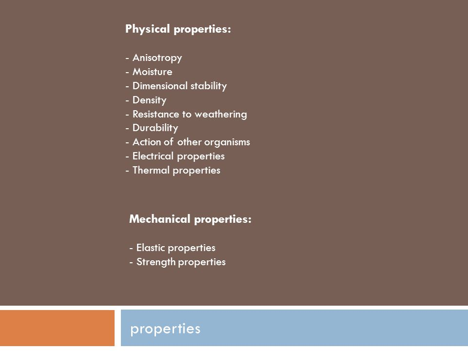 properties Physical properties: Mechanical properties: - Anisotropy