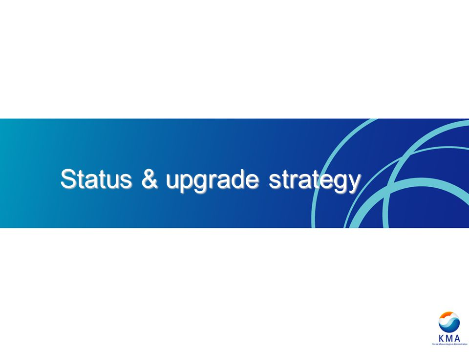 Status & upgrade strategy
