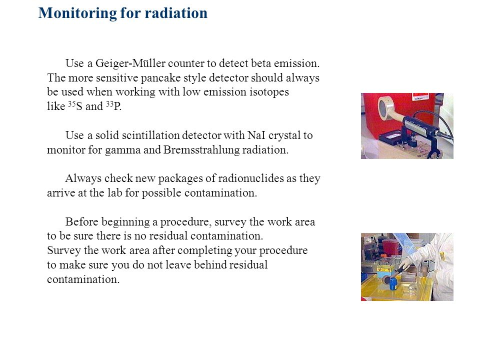 Monitoring for radiation Use a Geiger-Müller counter to detect beta emission.