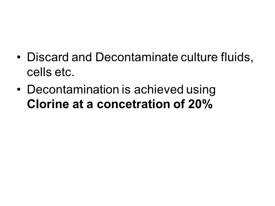 Discard and Decontaminate culture fluids, cells etc.