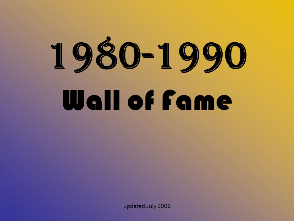 1980-1990 Wall of Fame updated July 2009