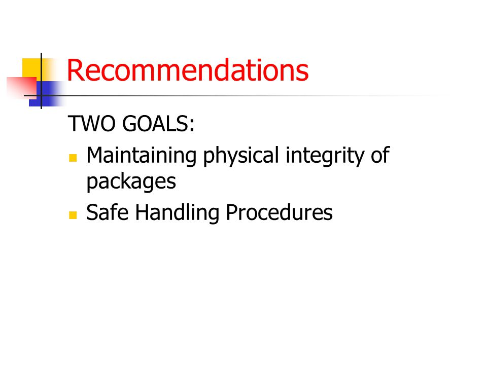 Recommendations TWO GOALS: Maintaining physical integrity of packages