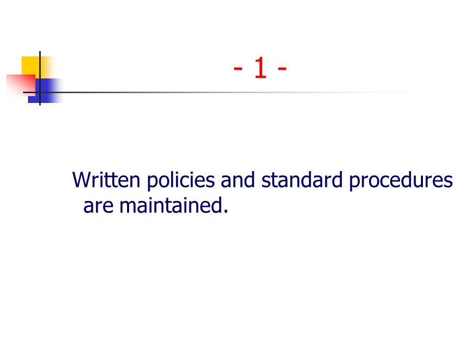 - 1 - Written policies and standard procedures are maintained.