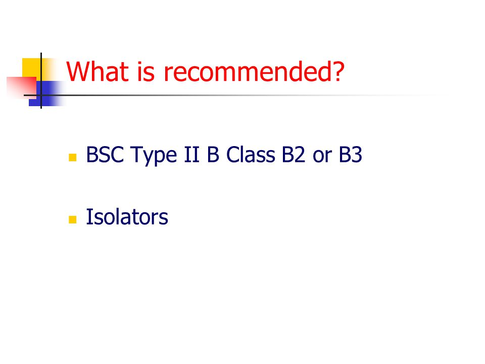 What is recommended BSC Type II B Class B2 or B3 Isolators