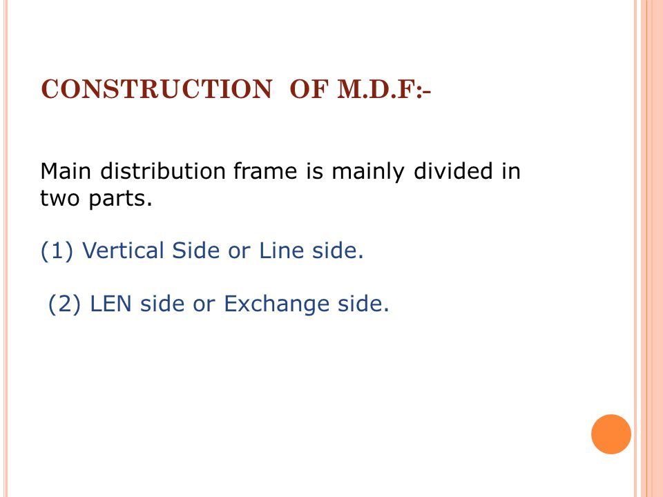 CONSTRUCTION OF M.D.F:- Main distribution frame is mainly divided in two parts. (1) Vertical Side or Line side.