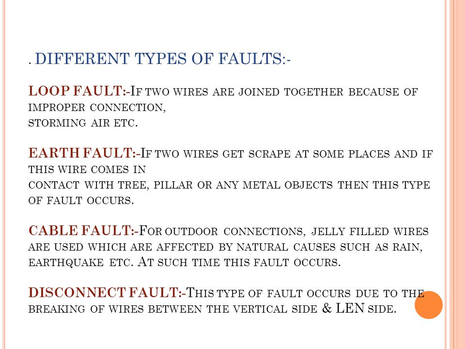 DIFFERENT TYPES OF FAULTS:- LOOP FAULT:-If two wires are joined together because of improper connection, storming air etc.