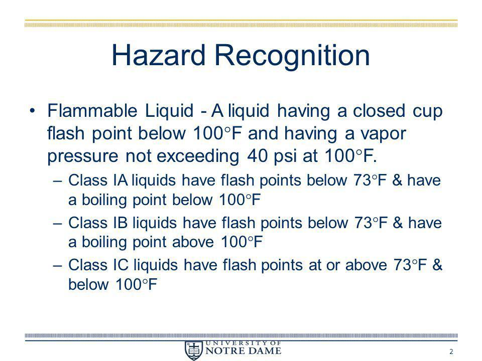 Hazard Recognition Flammable Liquid - A liquid having a closed cup flash point below 100F and having a vapor pressure not exceeding 40 psi at 100F.