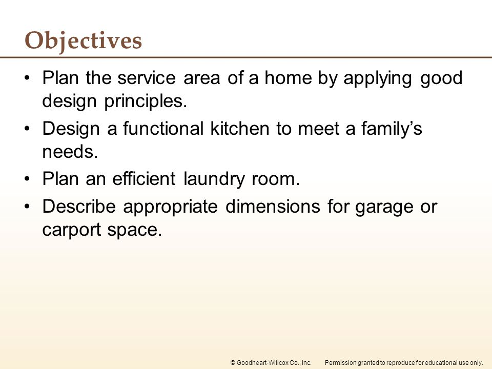Objectives Plan the service area of a home by applying good design principles. Design a functional kitchen to meet a family's needs.