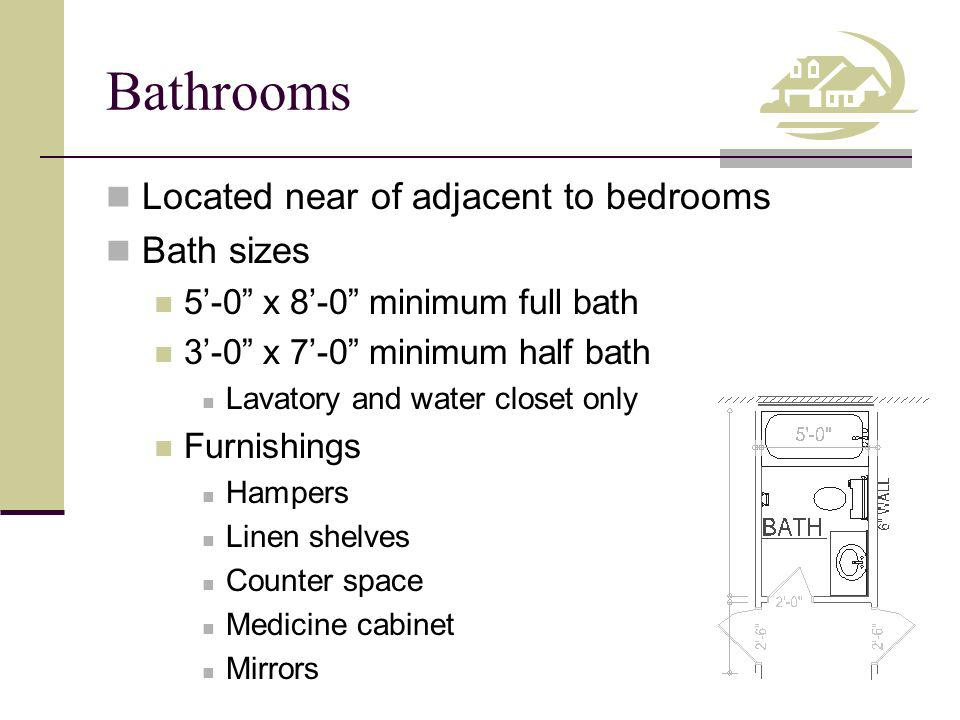 Bathrooms Located near of adjacent to bedrooms Bath sizes