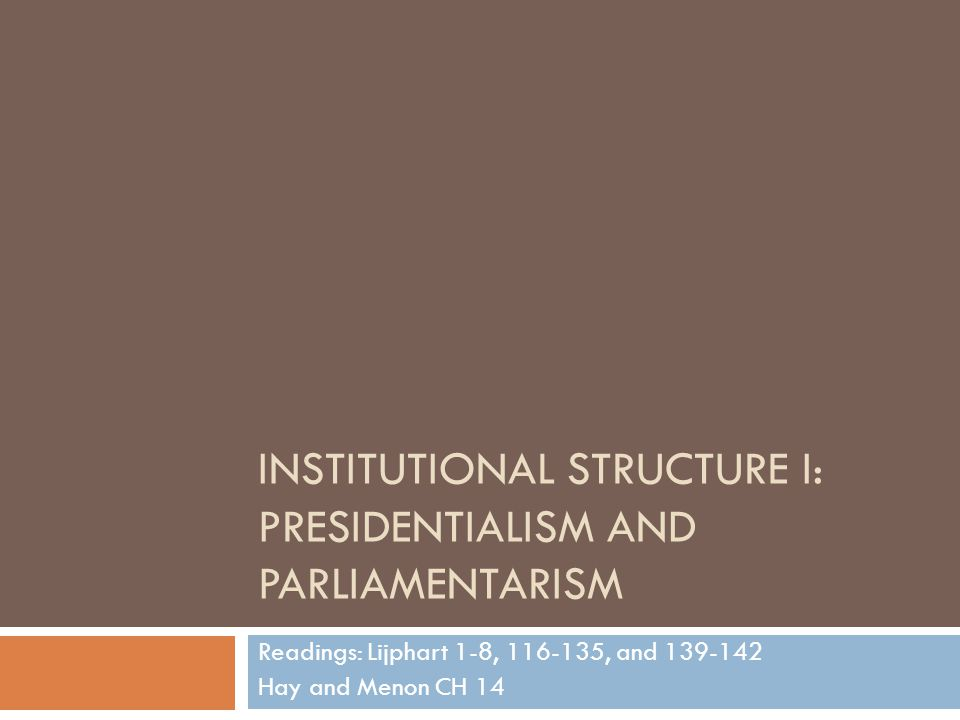 Institutional structure I: PRESIDENTIALISM AND parliamentarism