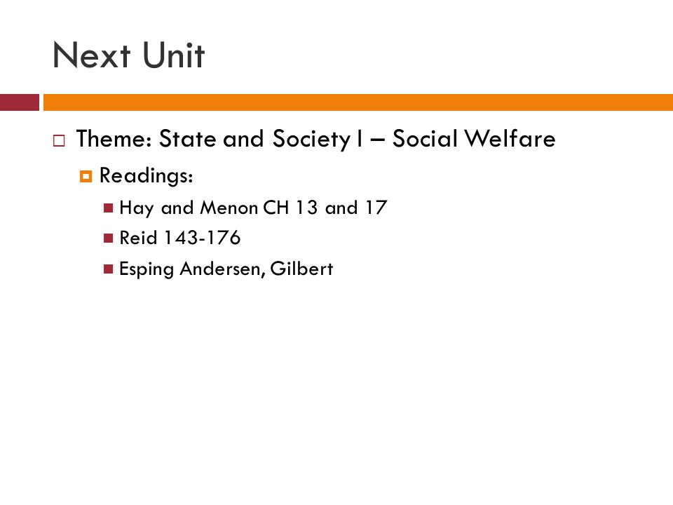 Next Unit Theme: State and Society I – Social Welfare Readings: