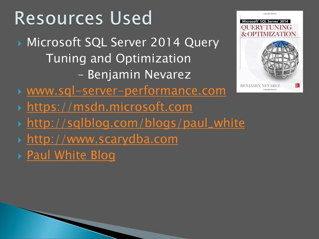 Resources Used Microsoft SQL Server 2014 Query Tuning and Optimization