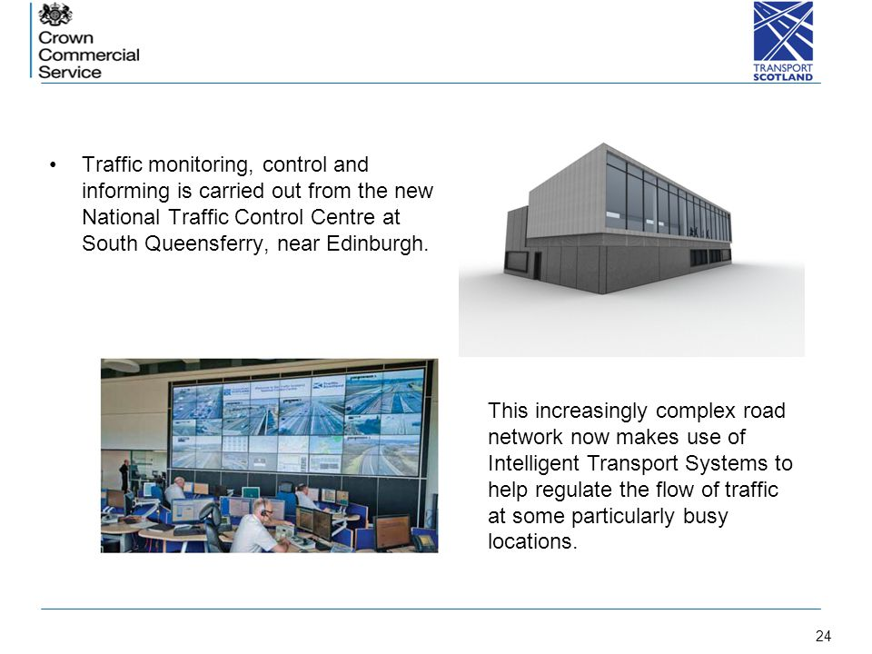 c Traffic monitoring, control and informing is carried out from the new National Traffic Control Centre at South Queensferry, near Edinburgh.