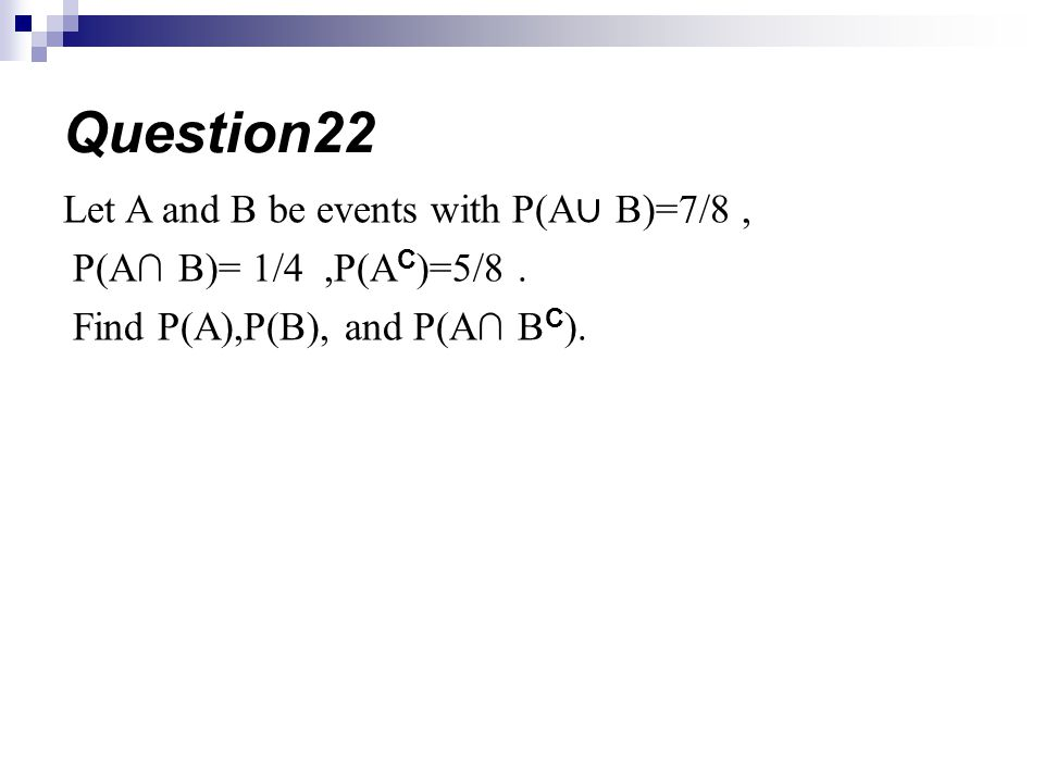 Question22 Let A and B be events with P(A∪ B)=7/8 ,