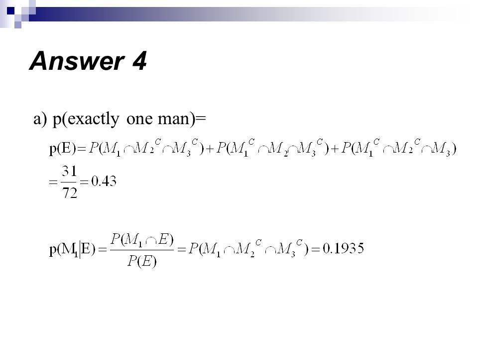 Answer 4 a) p(exactly one man)=
