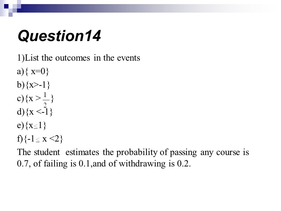 Question14 1)List the outcomes in the events a){ x=0} b){x>-1}