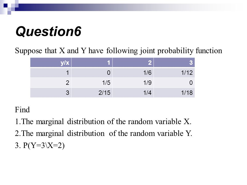 Question6 Suppose that X and Y have following joint probability function. Find. 1.The marginal distribution of the random variable X.