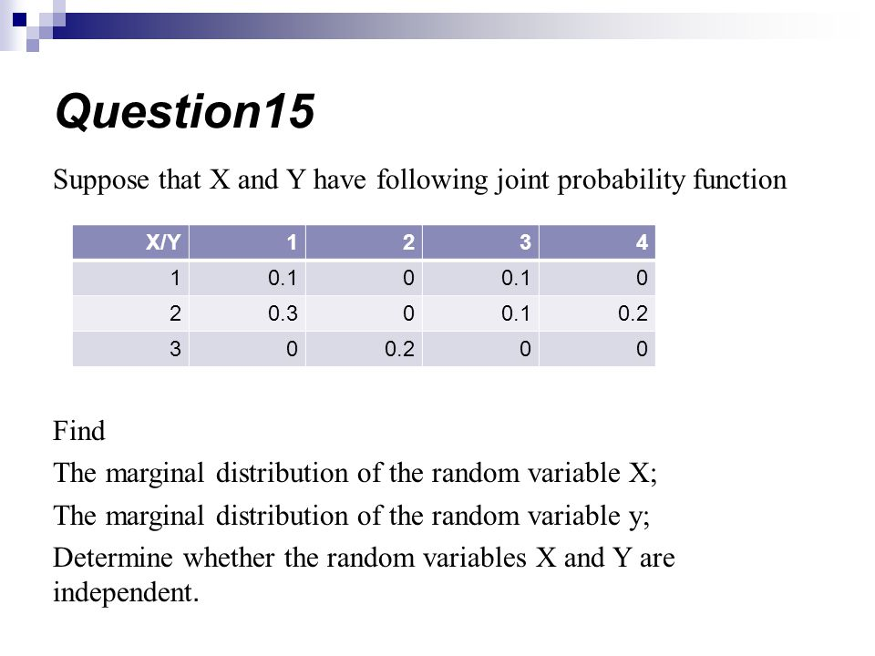Question15 Suppose that X and Y have following joint probability function. Find. The marginal distribution of the random variable X;