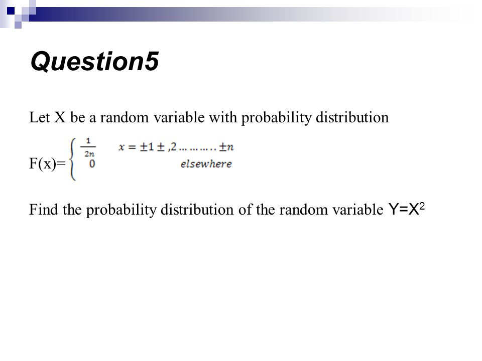 Question5 Let X be a random variable with probability distribution F(x)= Find the probability distribution of the random variable Y=X2