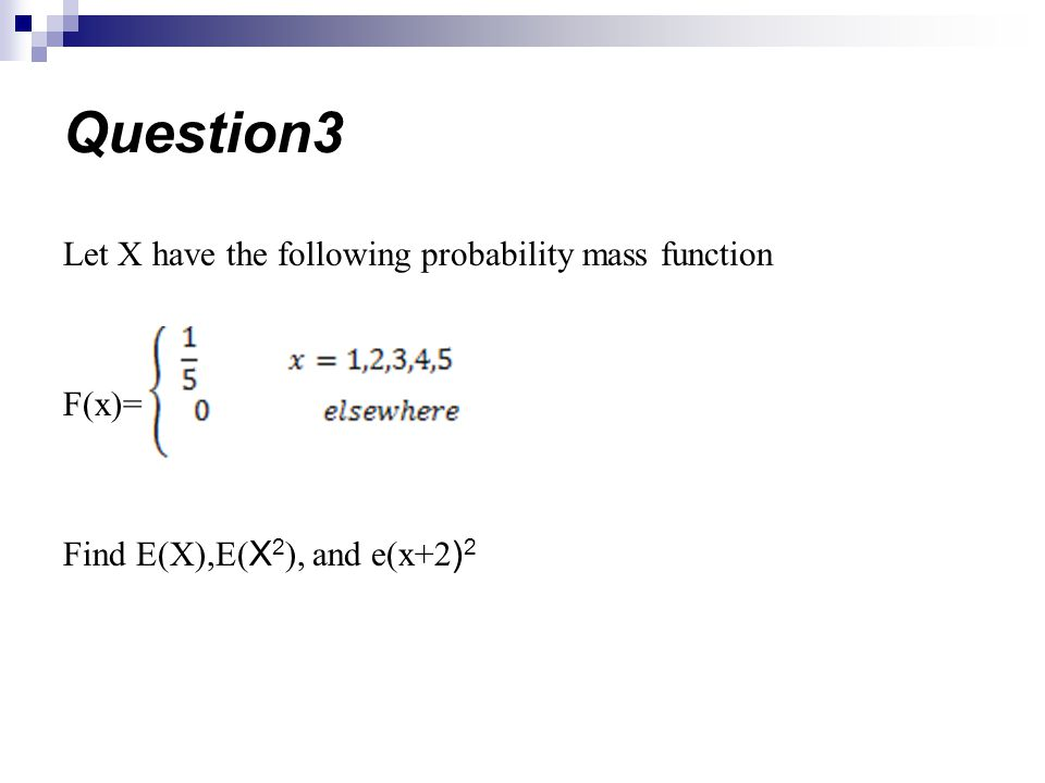 Question3 Let X have the following probability mass function F(x)= Find E(X),E(X2), and e(x+2)2