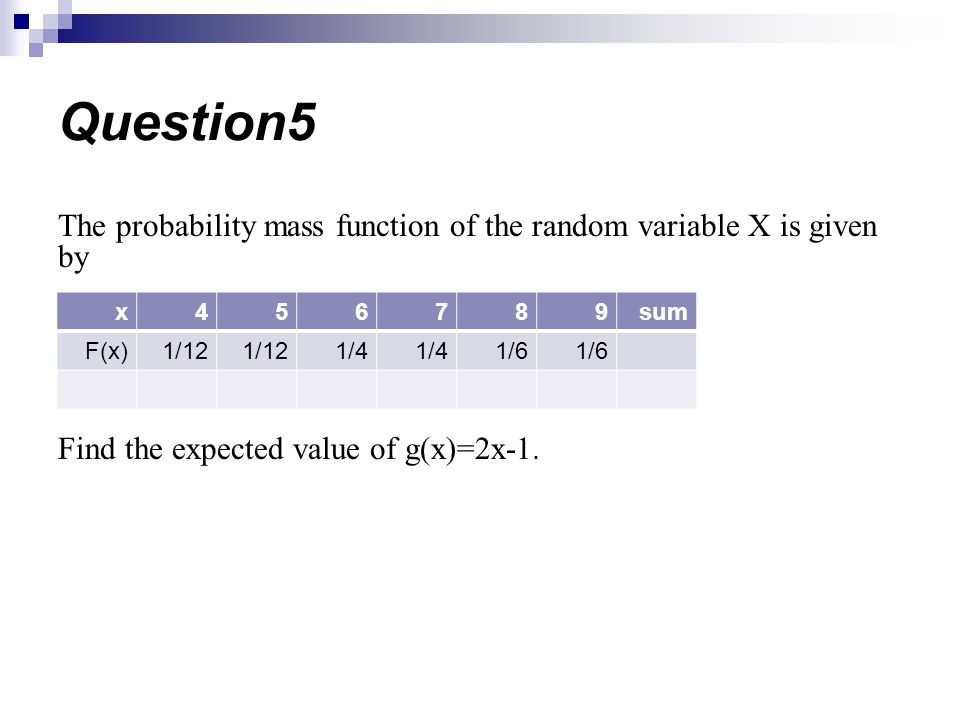 Question5 The probability mass function of the random variable X is given by. Find the expected value of g(x)=2x-1.