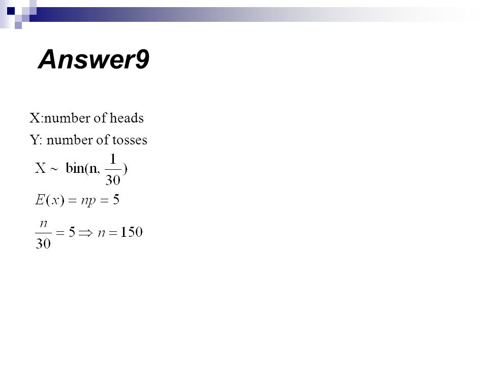 Answer9 X:number of heads Y: number of tosses