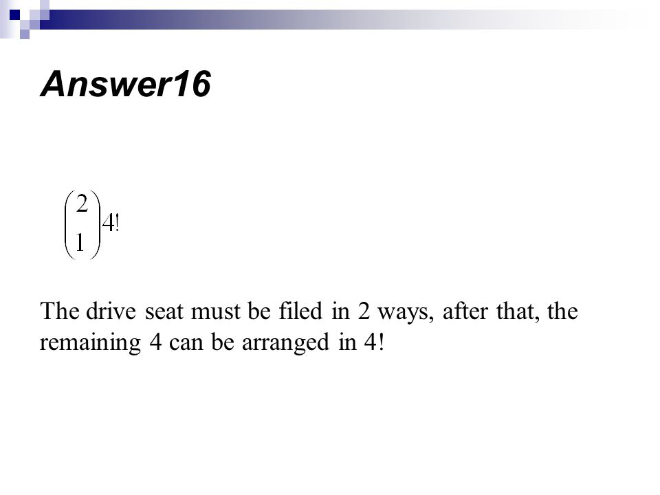 Answer16 The drive seat must be filed in 2 ways, after that, the remaining 4 can be arranged in 4!