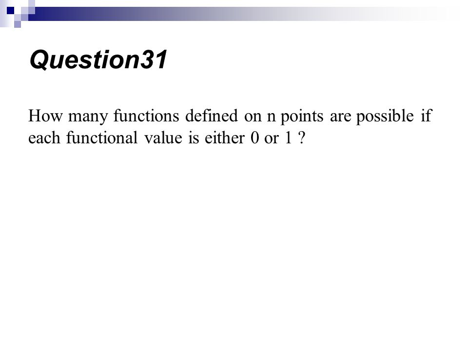 Question31 How many functions defined on n points are possible if each functional value is either 0 or 1