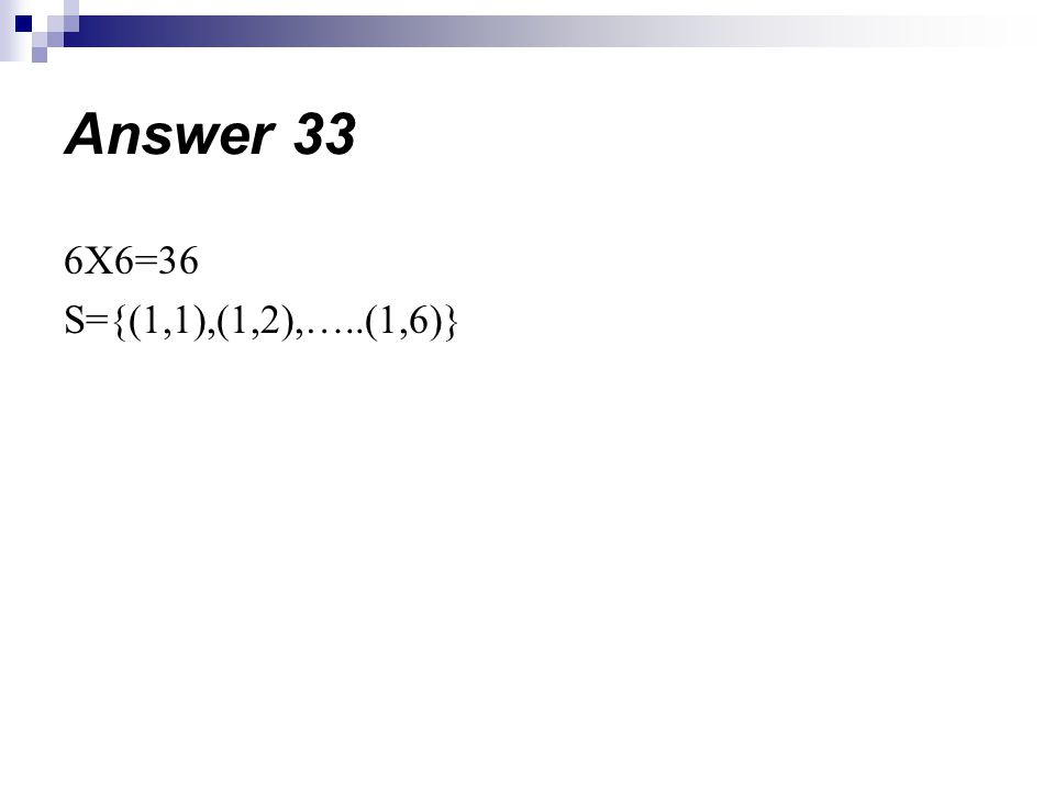 Answer 33 6X6=36 S={(1,1),(1,2),…..(1,6)}