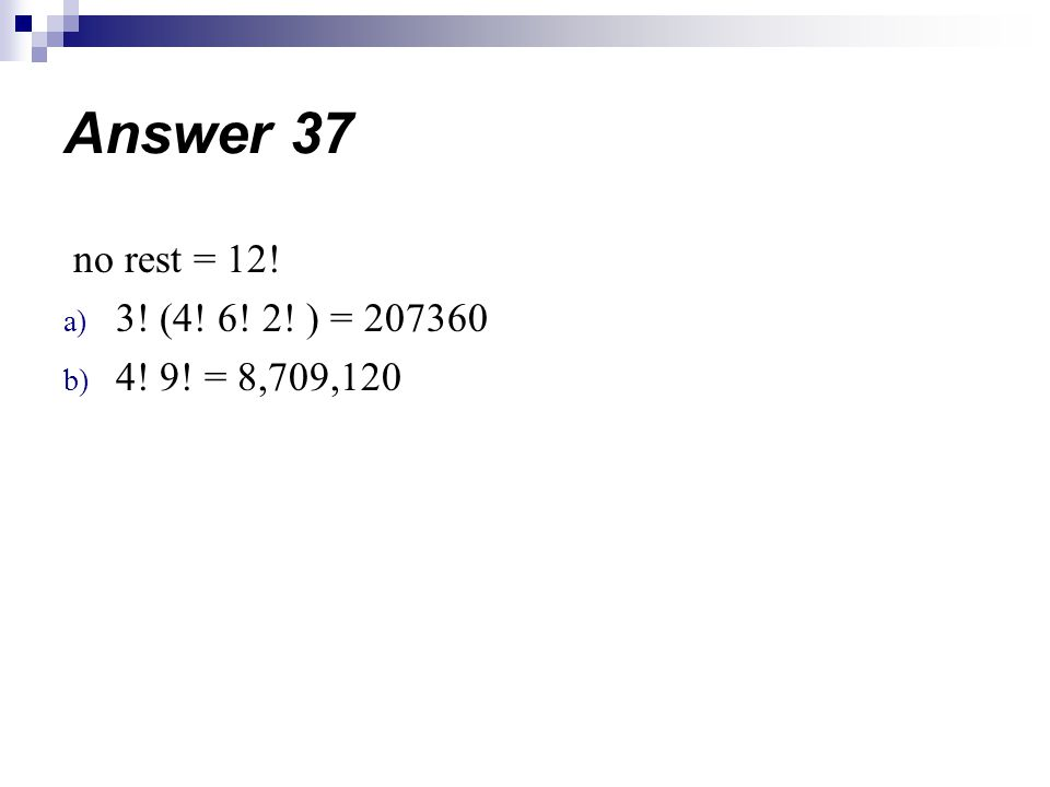 Answer 37 no rest = 12! 3! (4! 6! 2! ) = 207360 4! 9! = 8,709,120
