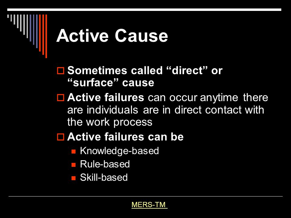 Active Cause Sometimes called direct or surface cause
