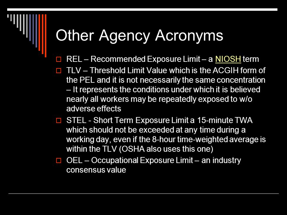 Other Agency Acronyms REL – Recommended Exposure Limit – a NIOSH term
