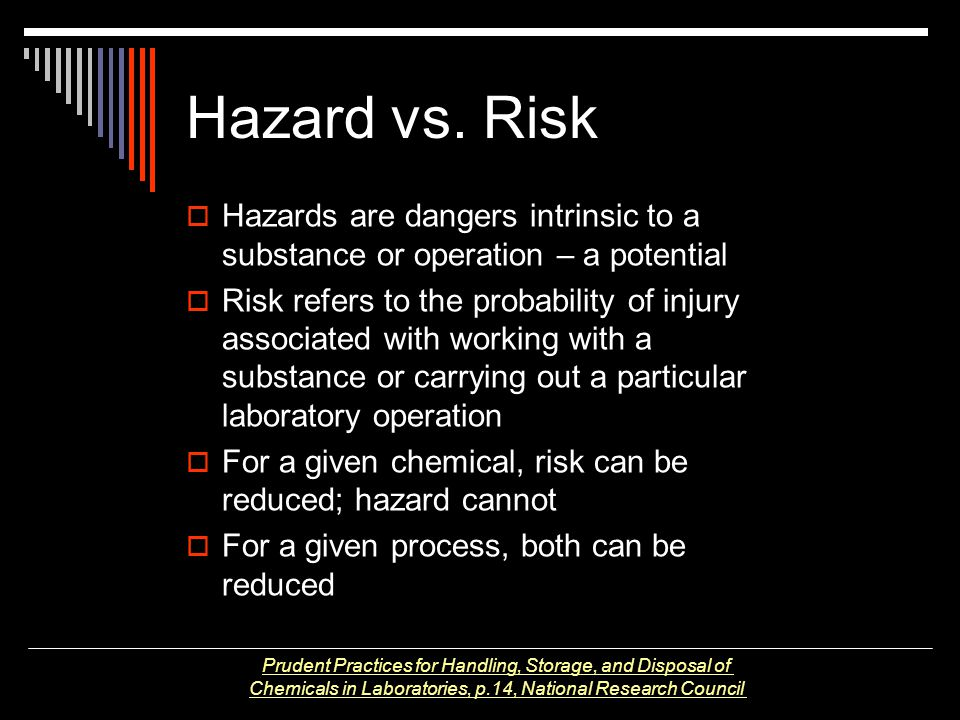 Hazard vs. Risk Hazards are dangers intrinsic to a substance or operation – a potential.
