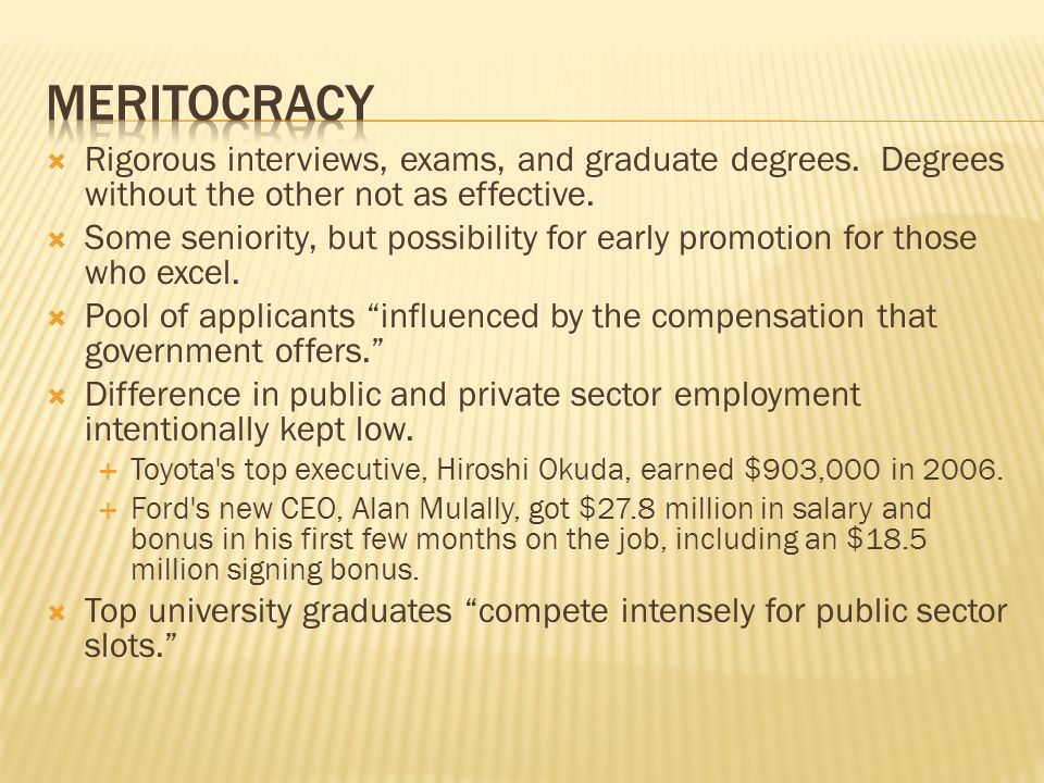 meritocracy Rigorous interviews, exams, and graduate degrees. Degrees without the other not as effective.