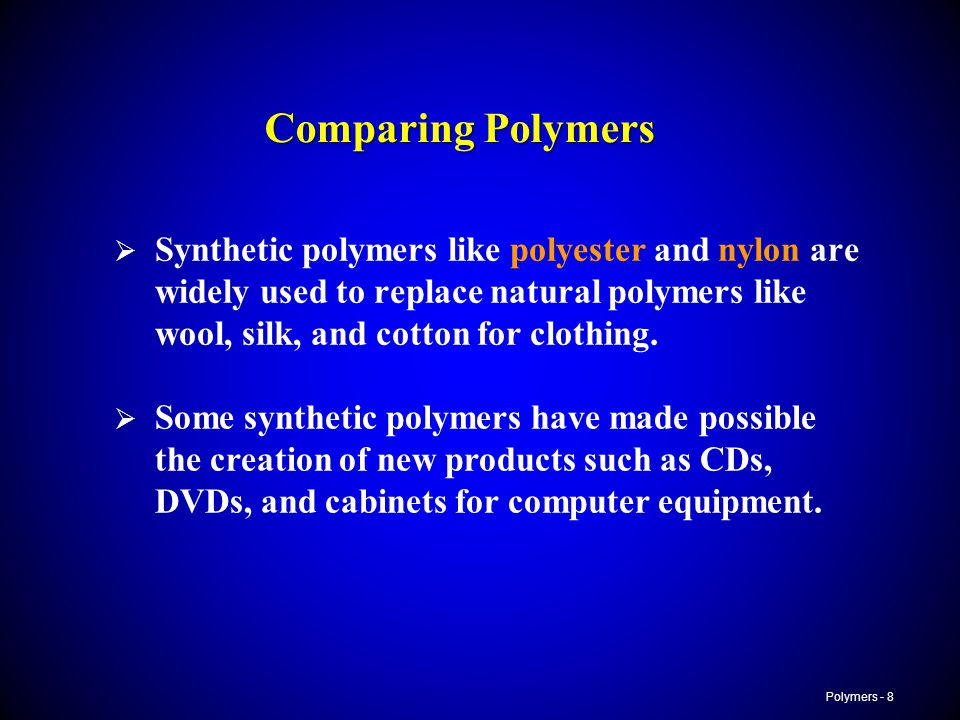 Comparing Polymers Synthetic polymers like polyester and nylon are widely used to replace natural polymers like wool, silk, and cotton for clothing.