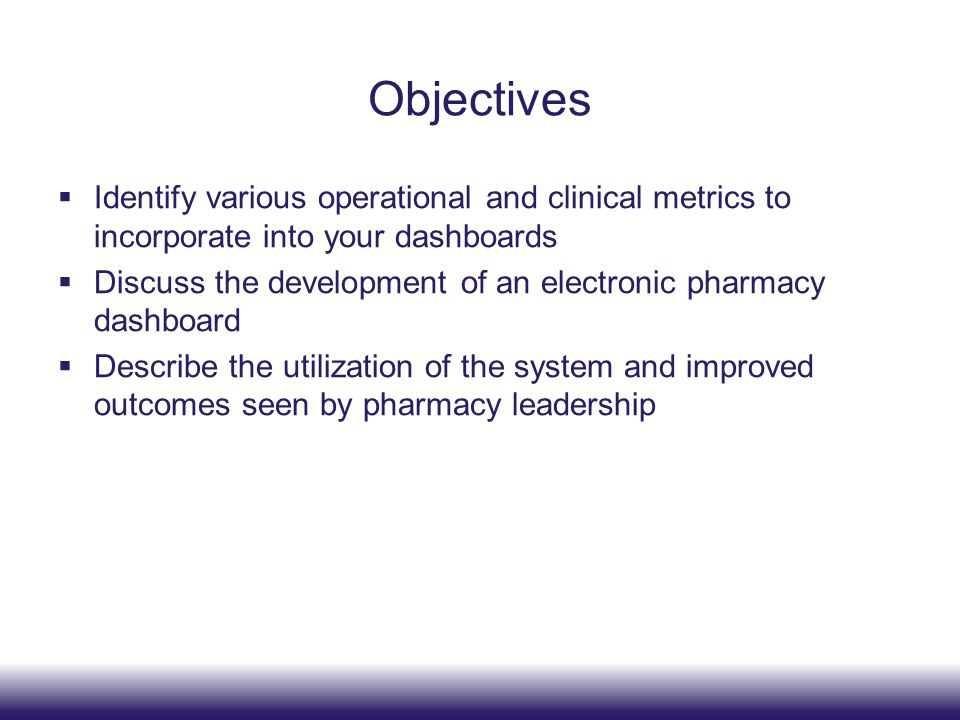Objectives Identify various operational and clinical metrics to incorporate into your dashboards.