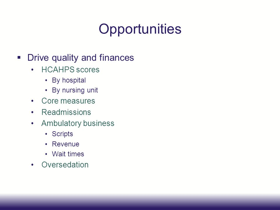 Opportunities Drive quality and finances HCAHPS scores Core measures