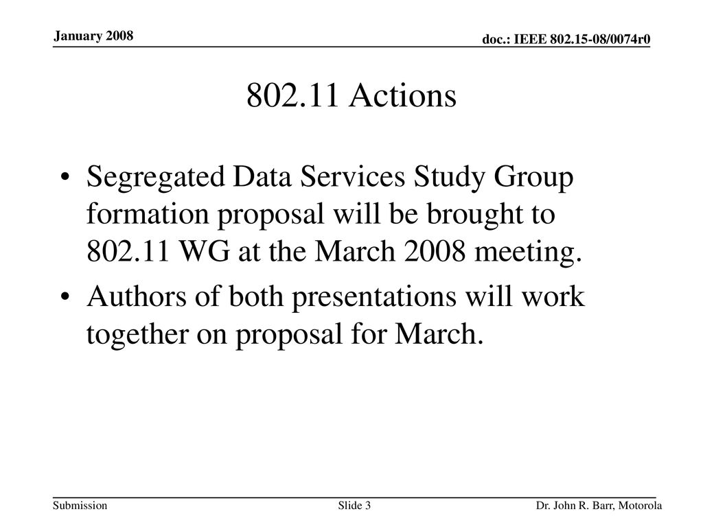 Actions Segregated Data Services Study Group formation proposal will be brought to WG at the March 2008 meeting.