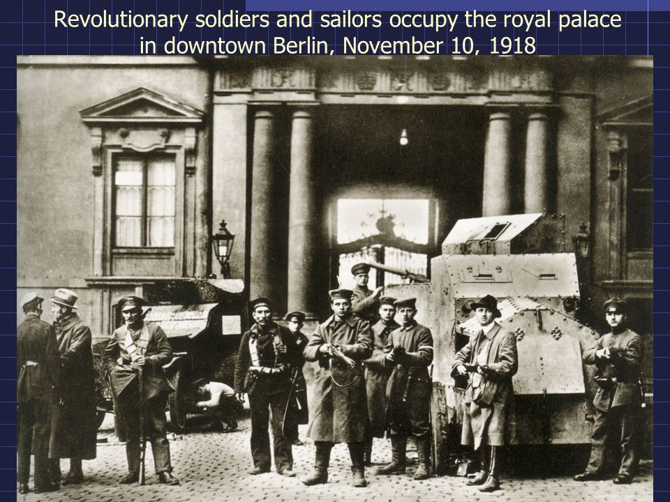 Revolutionary soldiers and sailors occupy the royal palace in downtown Berlin, November 10, 1918