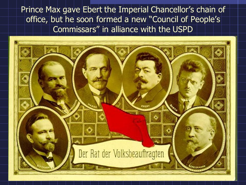 Prince Max gave Ebert the Imperial Chancellor's chain of office, but he soon formed a new Council of People's Commissars in alliance with the USPD