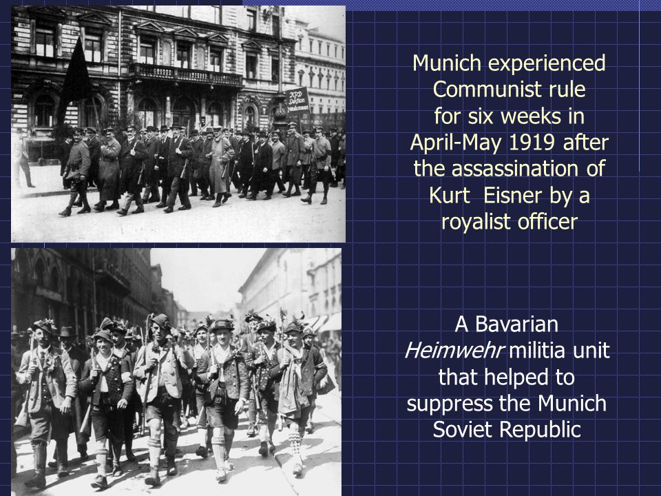 Munich experienced Communist rule for six weeks in April-May 1919 after the assassination of Kurt Eisner by a royalist officer