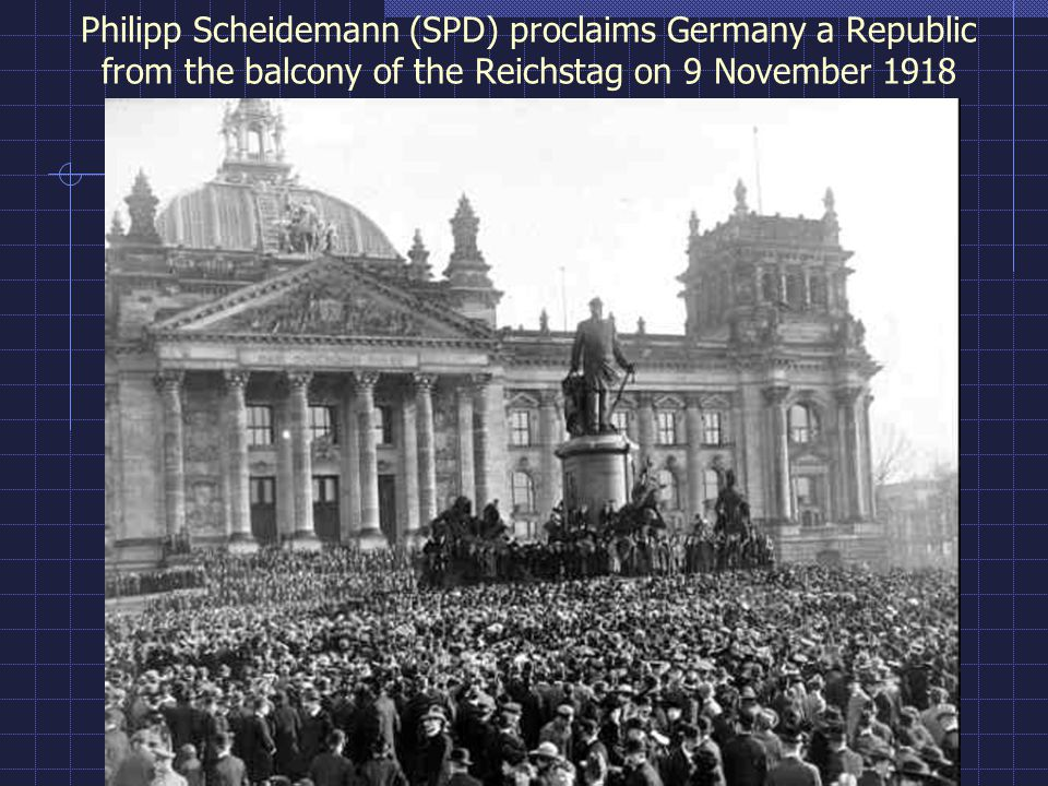 Philipp Scheidemann (SPD) proclaims Germany a Republic from the balcony of the Reichstag on 9 November 1918