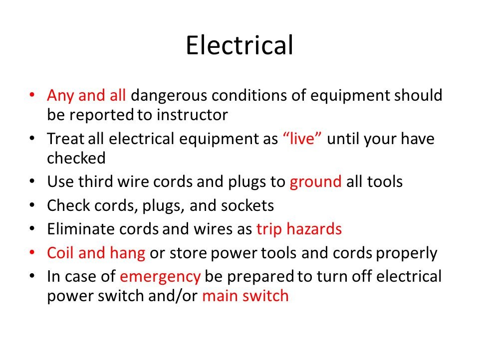 Electrical Any and all dangerous conditions of equipment should be reported to instructor.