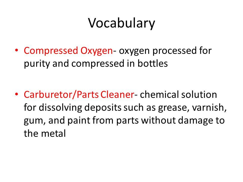 Vocabulary Compressed Oxygen- oxygen processed for purity and compressed in bottles.