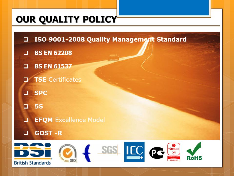 OUR QUALITY POLICY ISO 9001-2008 Quality Management Standard