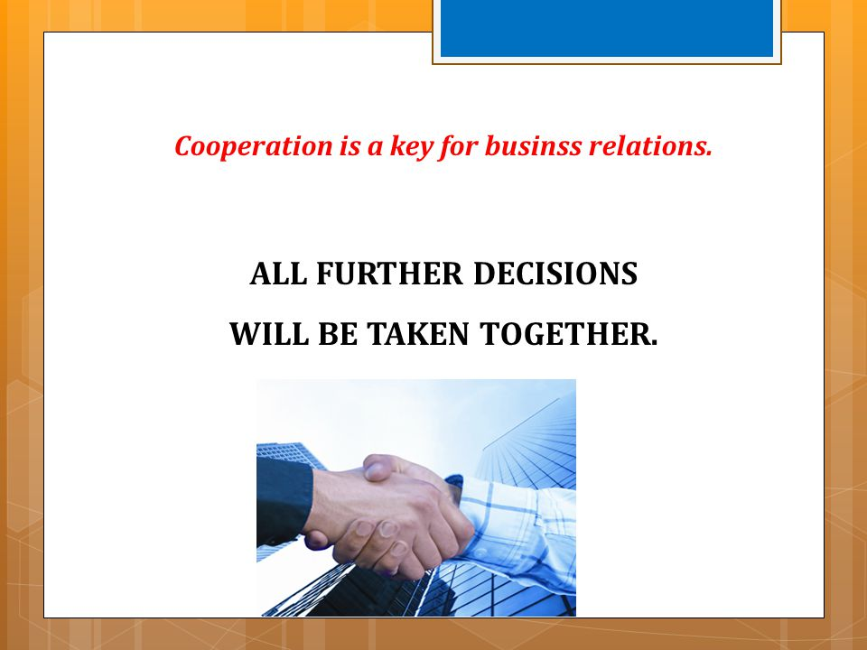Cooperation is a key for businss relations.
