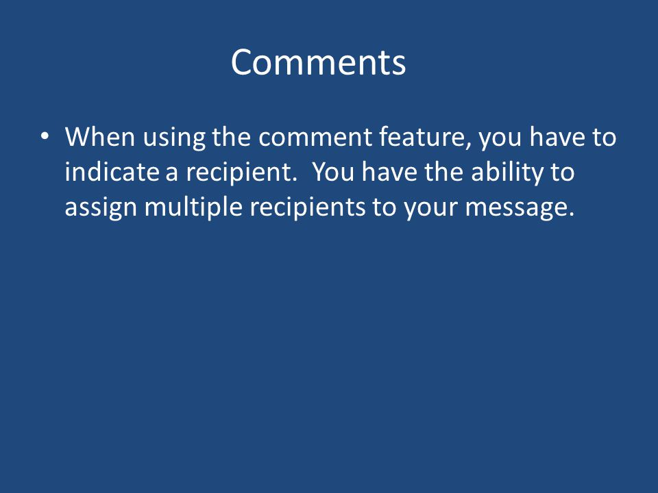Comments When using the comment feature, you have to indicate a recipient.